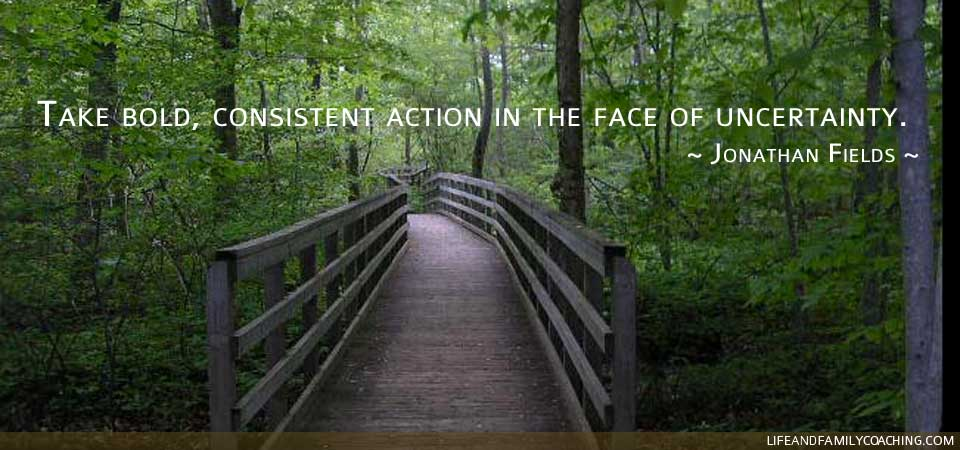 Take bold, consistent action in the face of uncertainty.  ~ Jonathan Fields ~