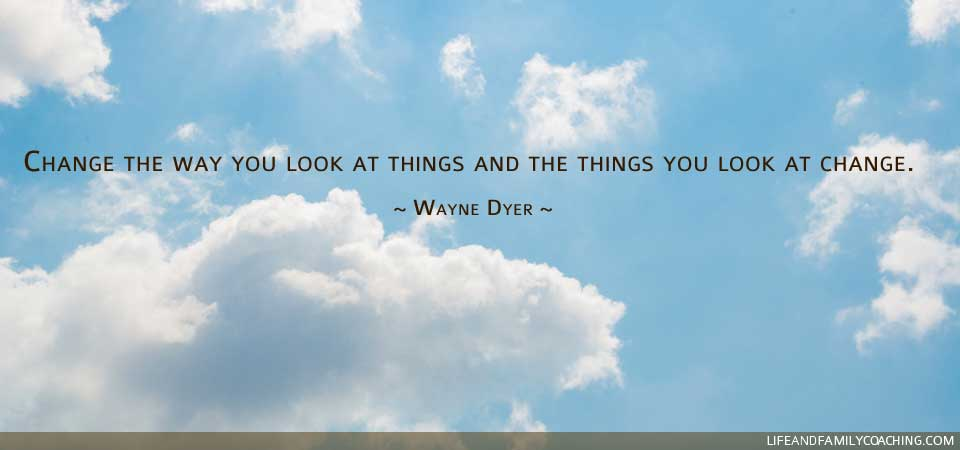 Change the way you look at things and the things you look at change.  ~ Wayne Dyer ~